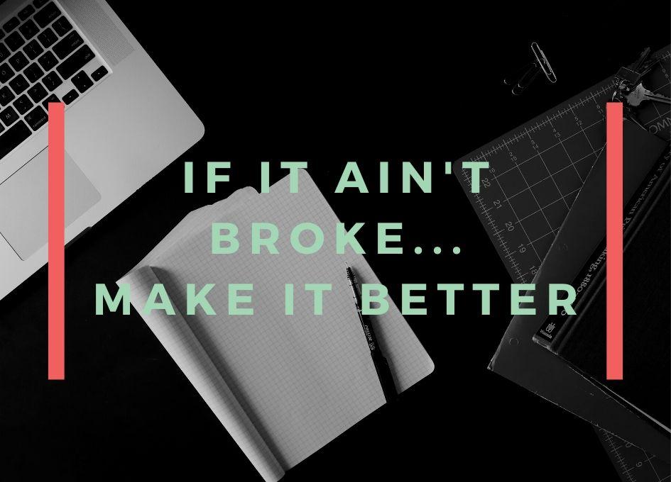 If it Ain't Broke, Make it Better